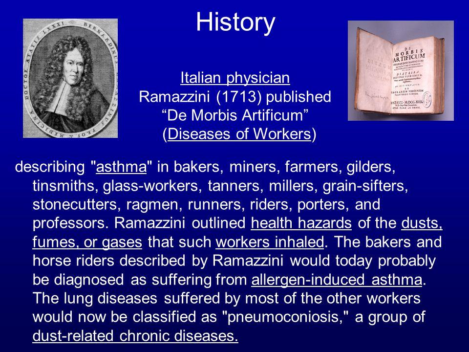 History Italian physician Ramazzini (1713) published De Morbis Artificum (Diseases of Workers)