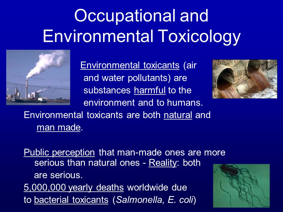 environmental and occupational toxicology Occupational (or industrial) toxicology is the application of the principles and  methodology of  the work environment has played a significant role in the  occurrence of adverse human health effects due to chemical and biological  hazards for.
