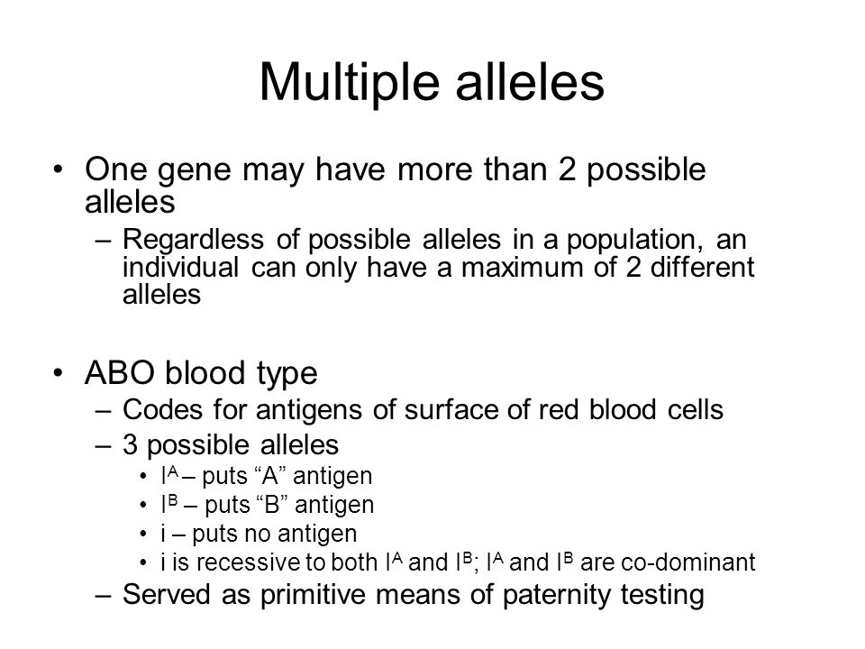 Multiple alleles One gene may have more than 2 possible alleles