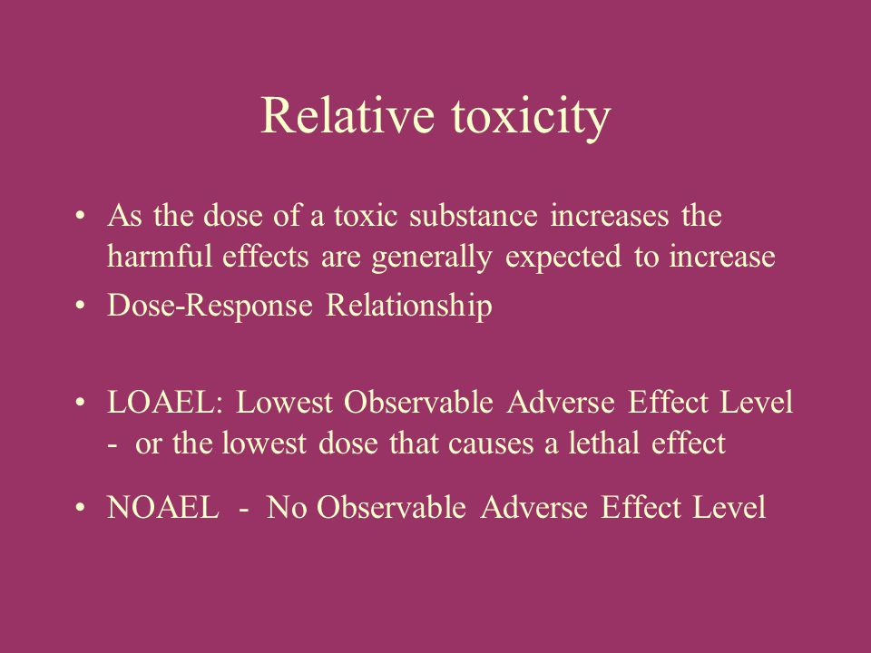 Relative toxicity As the dose of a toxic substance increases the harmful effects are generally expected to increase.