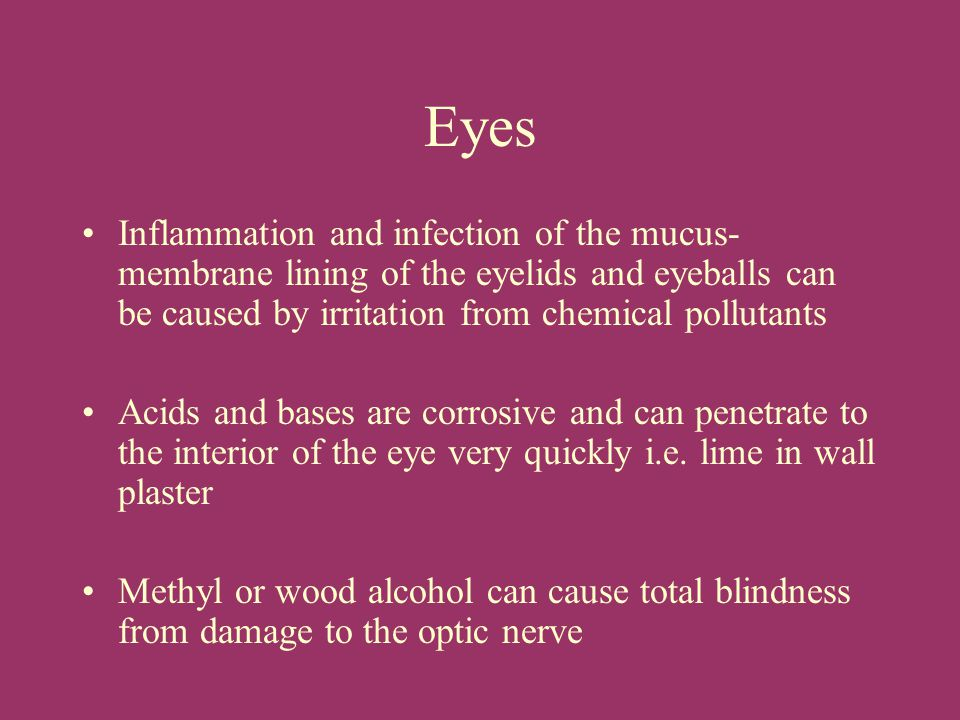 Eyes Inflammation and infection of the mucus-membrane lining of the eyelids and eyeballs can be caused by irritation from chemical pollutants.