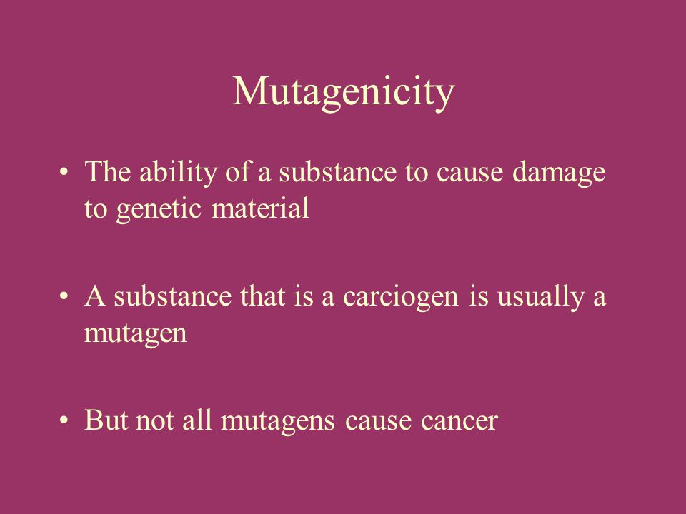 Mutagenicity The ability of a substance to cause damage to genetic material. A substance that is a carciogen is usually a mutagen.