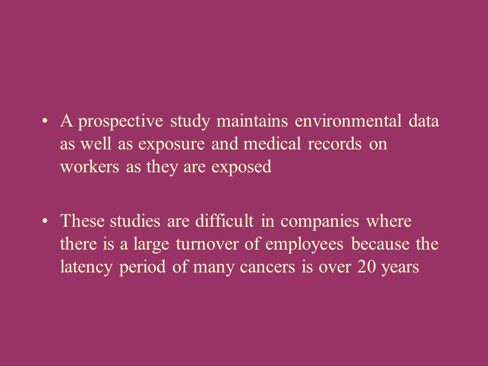 A prospective study maintains environmental data as well as exposure and medical records on workers as they are exposed