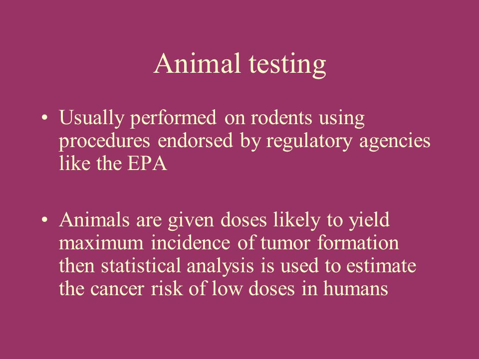 Animal testing Usually performed on rodents using procedures endorsed by regulatory agencies like the EPA.
