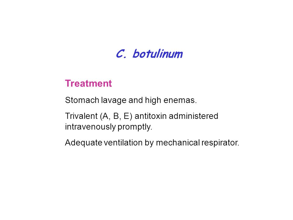 C. botulinum Treatment Stomach lavage and high enemas.