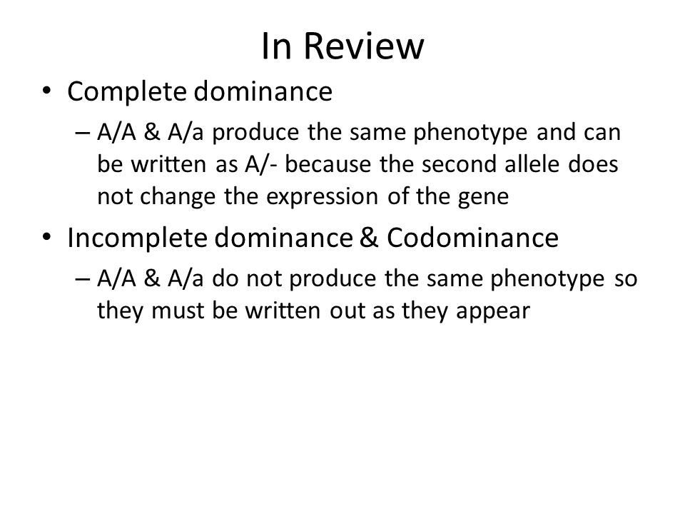 In Review Complete dominance Incomplete dominance & Codominance