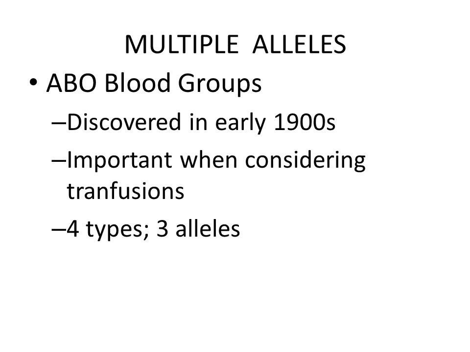 MULTIPLE ALLELES ABO Blood Groups Discovered in early 1900s