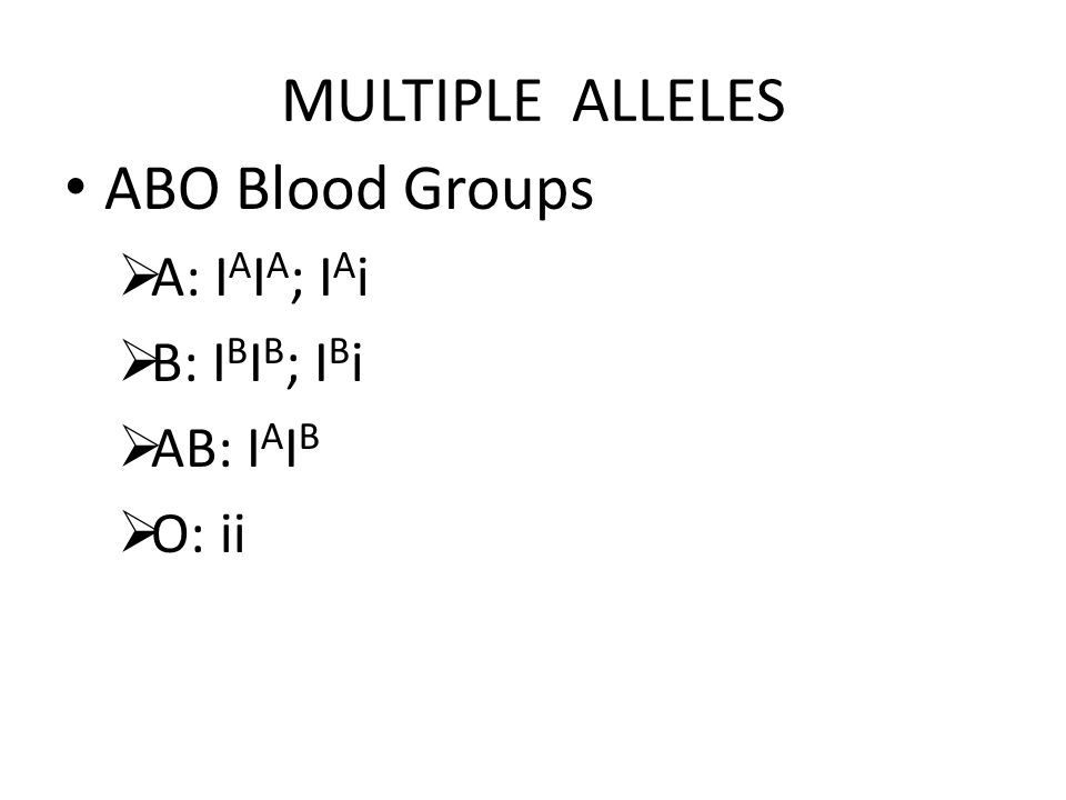 MULTIPLE ALLELES ABO Blood Groups A: IAIA; IAi B: IBIB; IBi AB: IAIB