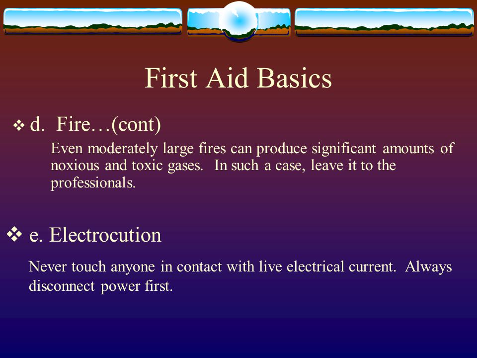 First Aid Basics d. Fire…(cont) e. Electrocution