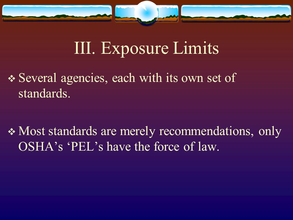 III. Exposure Limits Several agencies, each with its own set of standards.