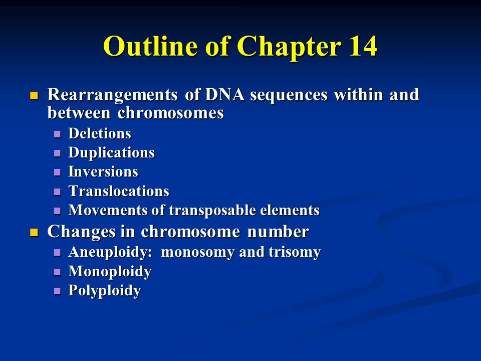 Outline of Chapter 14 Rearrangements of DNA sequences within and between chromosomes. Deletions. Duplications.