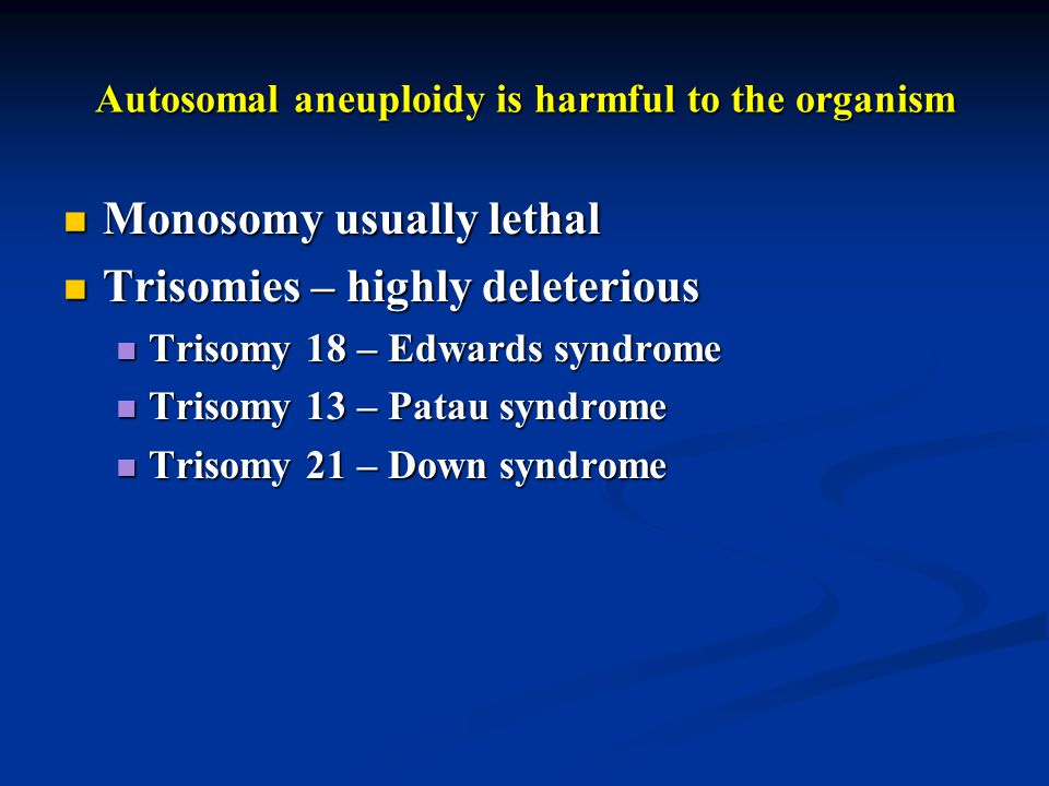 Autosomal aneuploidy is harmful to the organism