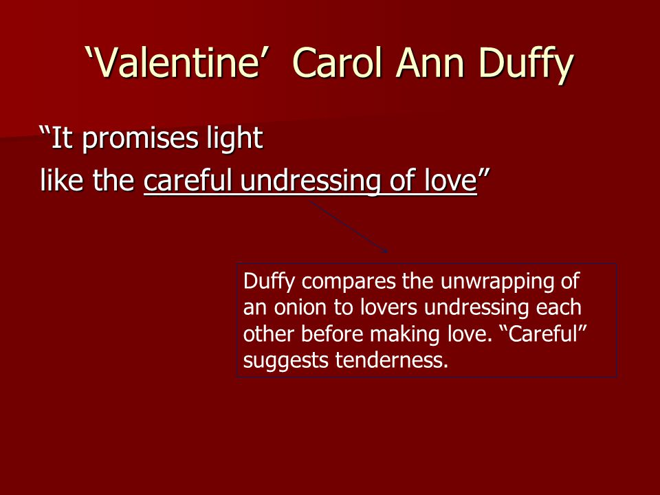valentine by carol anne duffy Valentine by carol ann duffy - not a red rose or a satin heart i give you an onion  it is a moon wrapped in brown paper it promises light like.