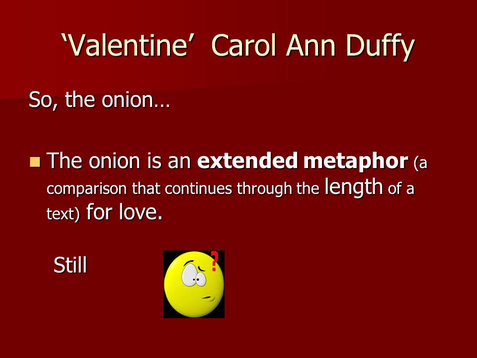 valentine by carol ann duffy This guide gives detailed readings of poems by carol ann duffy  carol ann was the eldest carol ann duffy wrote valentine after a radio producer asked her to.