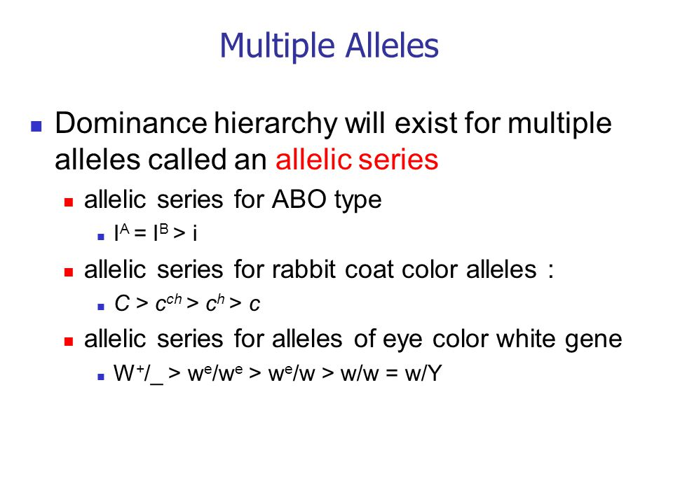 Multiple Alleles Dominance hierarchy will exist for multiple alleles called an allelic series. allelic series for ABO type.