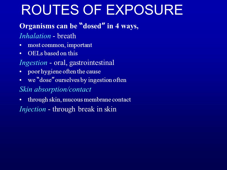 ROUTES OF EXPOSURE Organisms can be dosed in 4 ways,