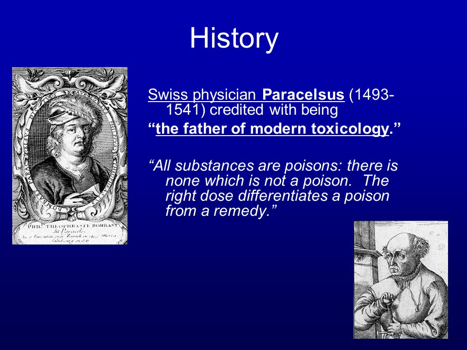 History Swiss physician Paracelsus (1493-1541) credited with being