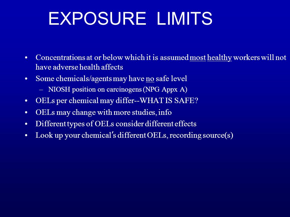 EXPOSURE LIMITS Concentrations at or below which it is assumed most healthy workers will not have adverse health affects.