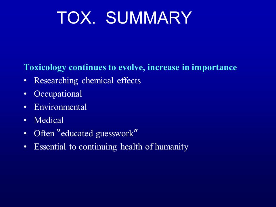 TOX. SUMMARY Toxicology continues to evolve, increase in importance