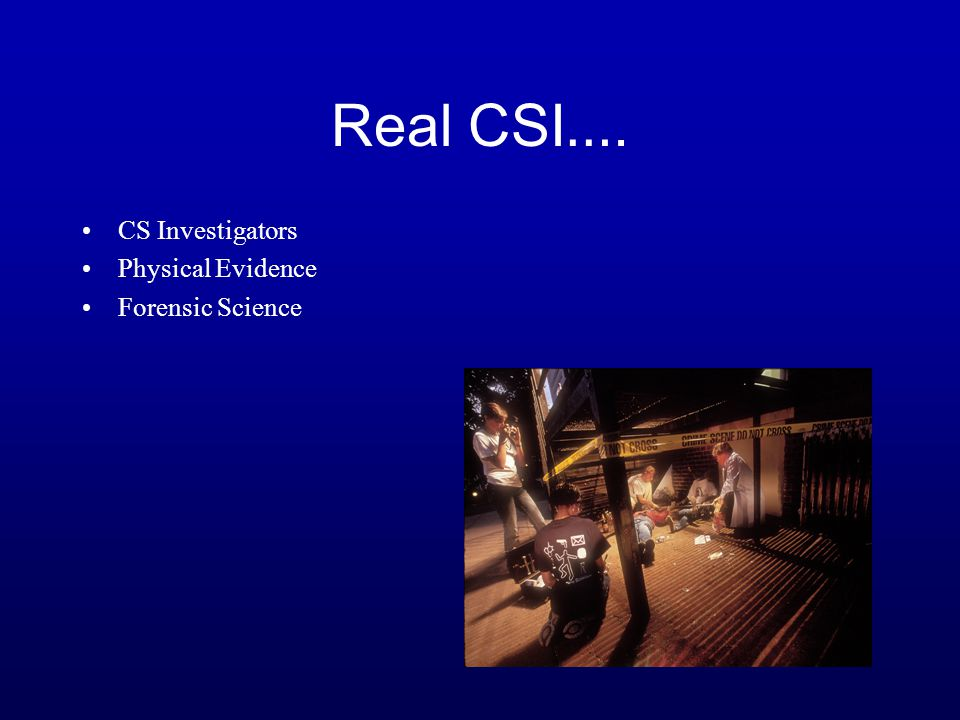 Real CSI…. CS Investigators Physical Evidence Forensic Science