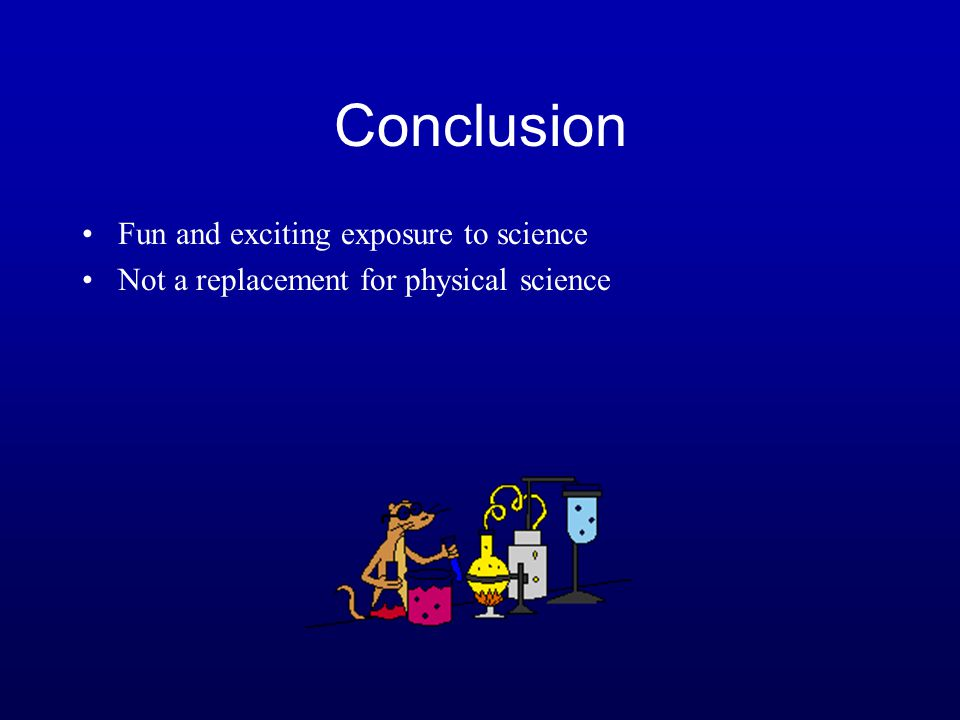 Conclusion Fun and exciting exposure to science