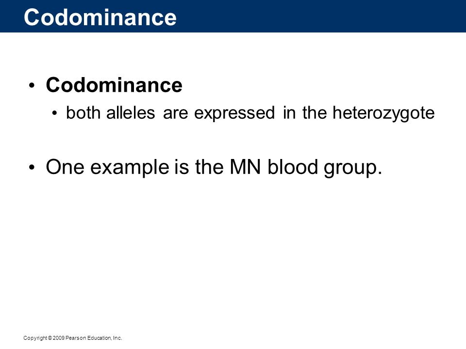 Codominance Codominance One example is the MN blood group.