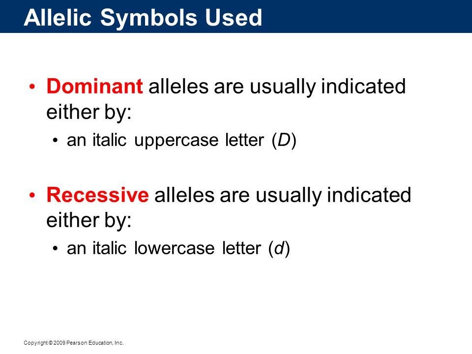 Allelic Symbols Used Dominant alleles are usually indicated either by: