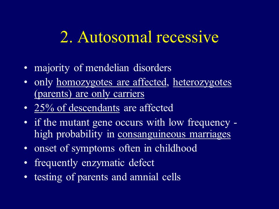 2. Autosomal recessive majority of mendelian disorders