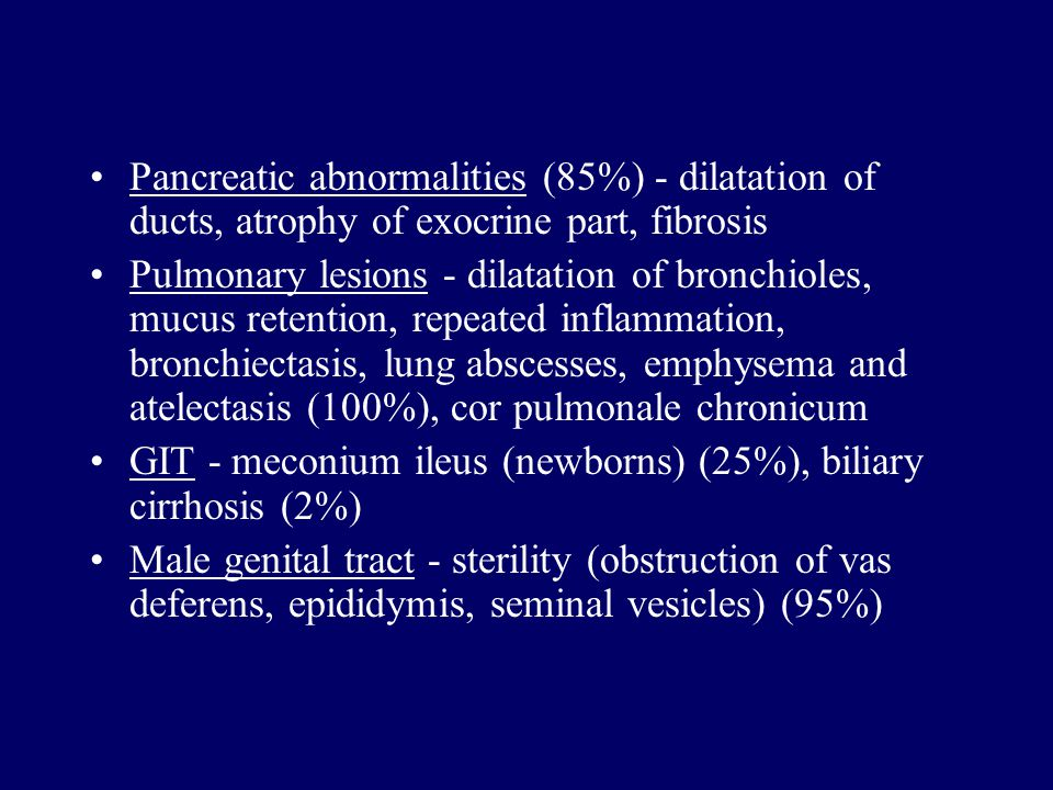 Pancreatic abnormalities (85%) - dilatation of ducts, atrophy of exocrine part, fibrosis