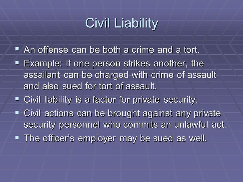 Civil Liability An offense can be both a crime and a tort.
