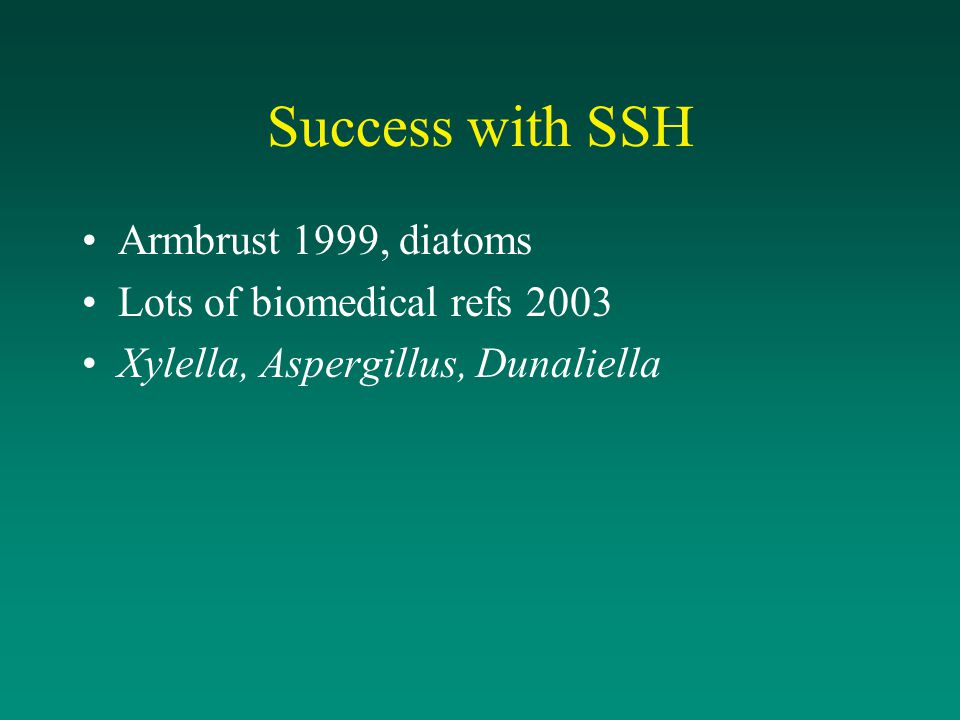 Success with SSH Armbrust 1999, diatoms Lots of biomedical refs 2003