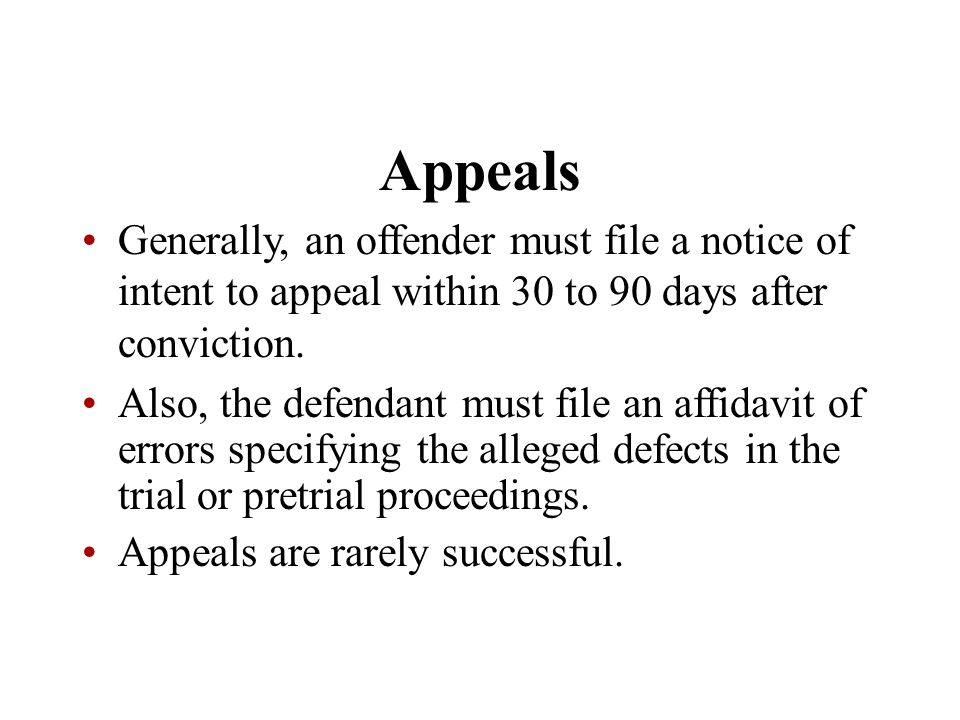 Appeals Generally, an offender must file a notice of intent to appeal within 30 to 90 days after conviction.