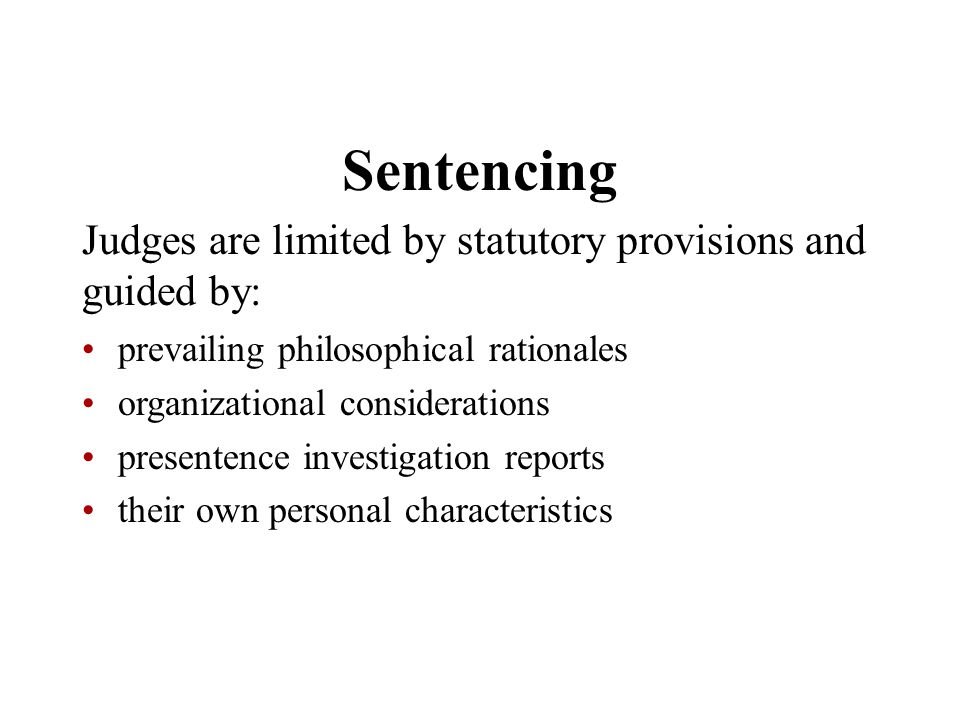 Sentencing Judges are limited by statutory provisions and guided by: