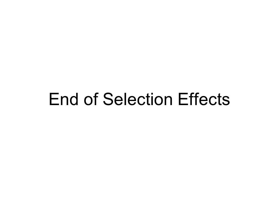 End of Selection Effects
