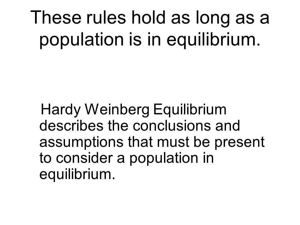 These rules hold as long as a population is in equilibrium.