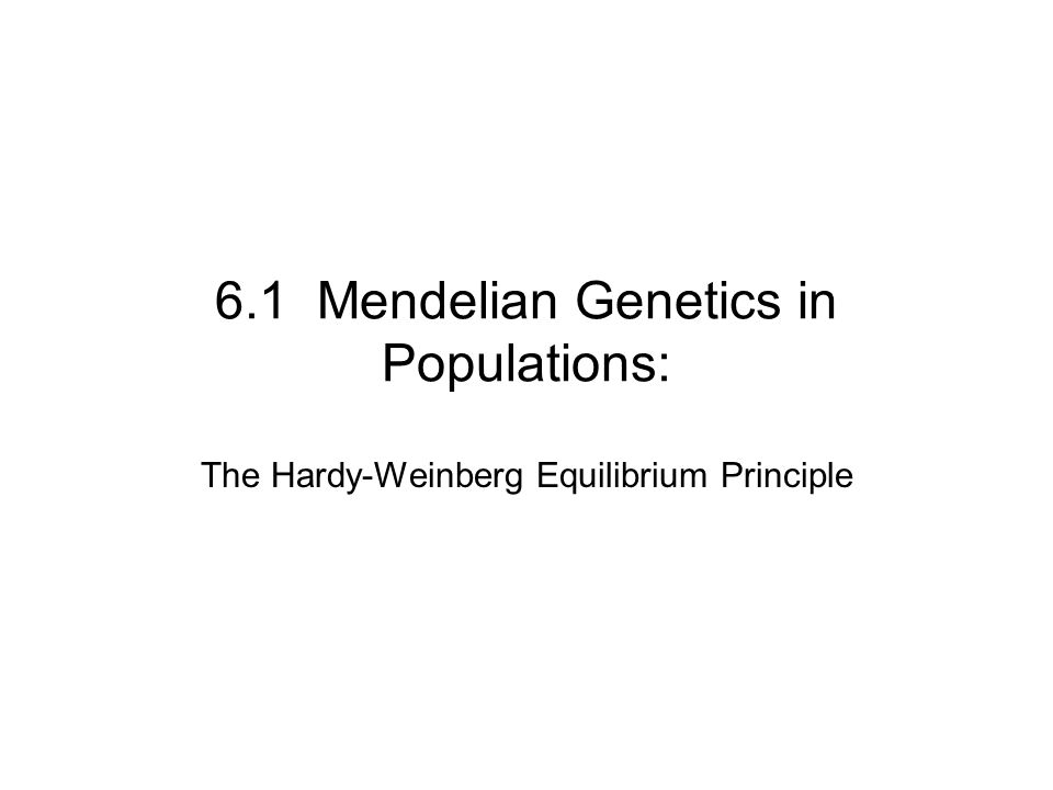 6.1 Mendelian Genetics in Populations:
