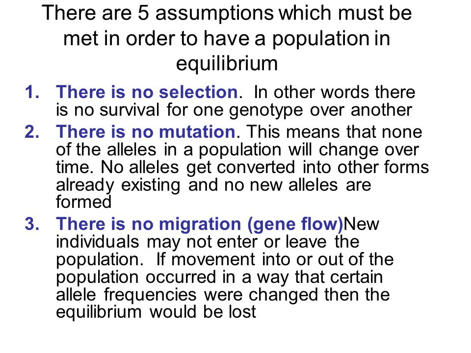 There are 5 assumptions which must be met in order to have a population in equilibrium