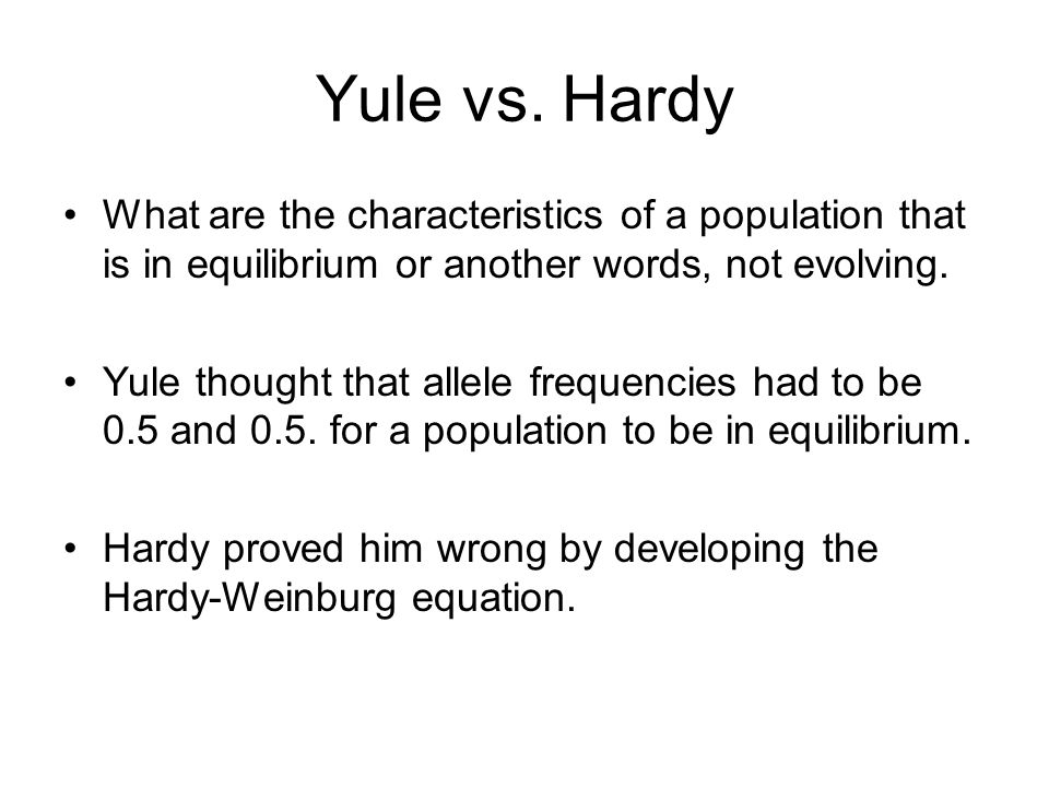 Yule vs. Hardy What are the characteristics of a population that is in equilibrium or another words, not evolving.