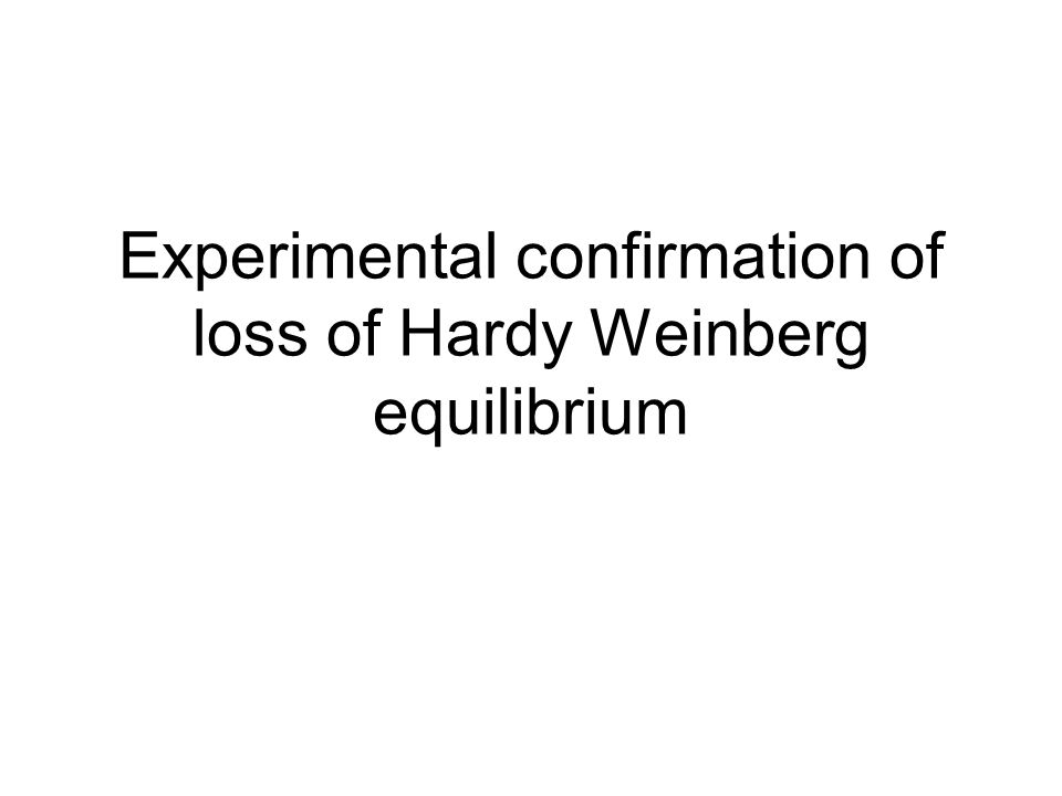Experimental confirmation of loss of Hardy Weinberg equilibrium