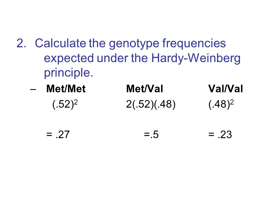 Calculate the genotype frequencies. expected under the Hardy-Weinberg