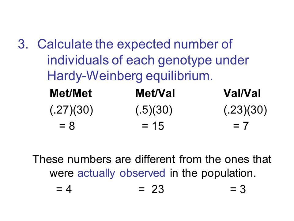 Calculate the expected number of individuals of each genotype under Hardy-Weinberg equilibrium. Met/Met Met/Val Val/Val.