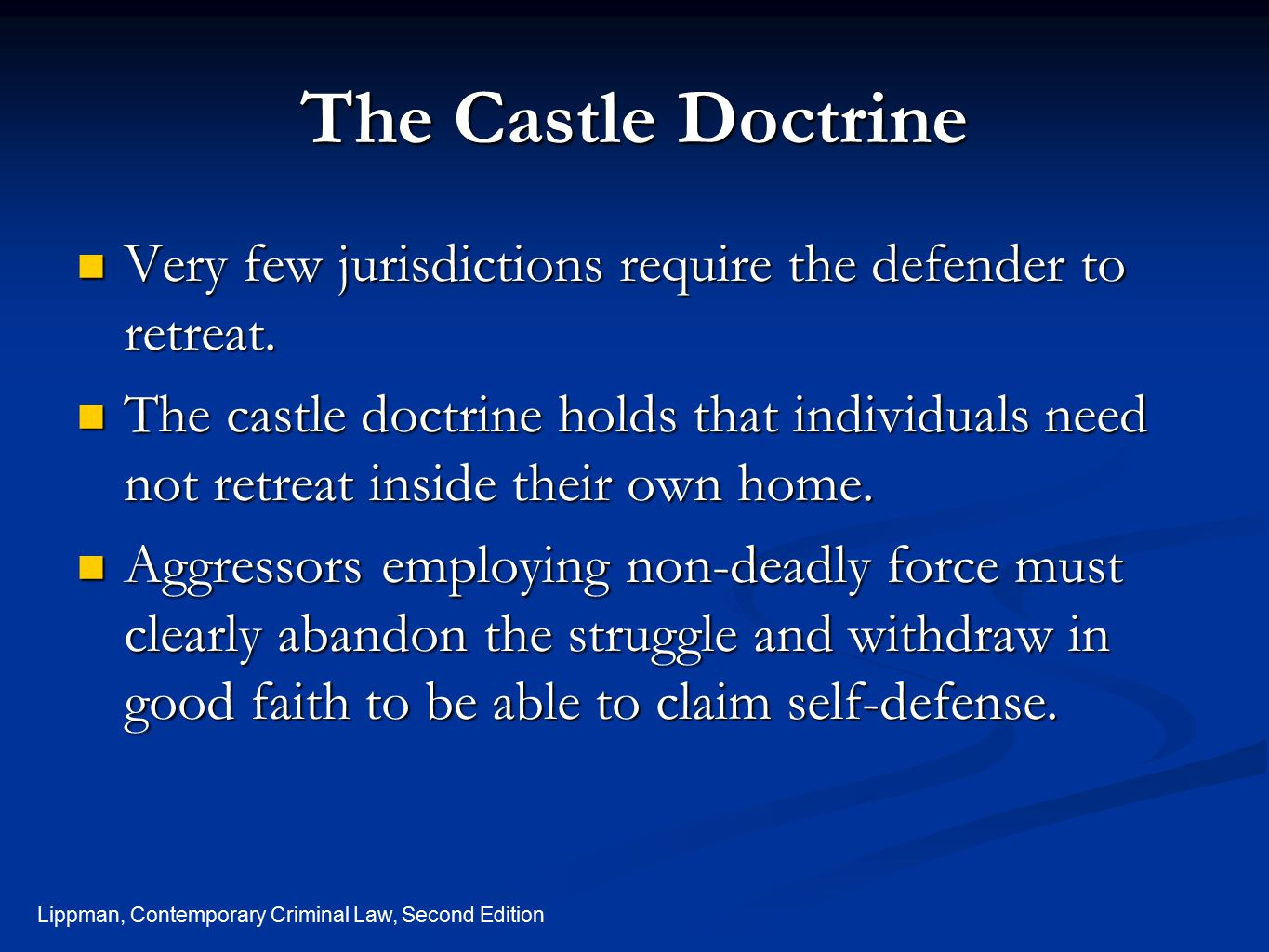 The Castle Doctrine Very few jurisdictions require the defender to retreat.