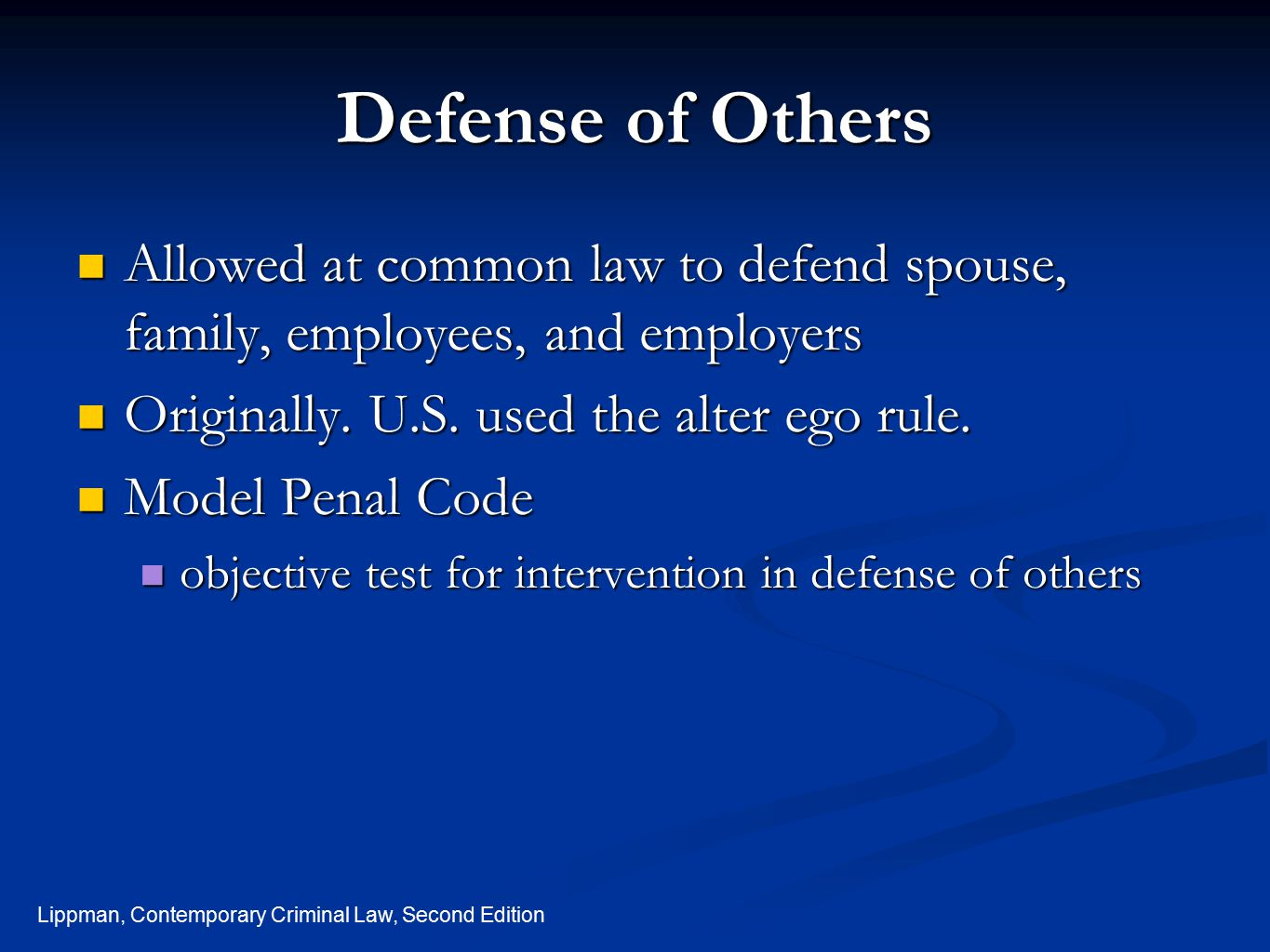 Defense of Others Allowed at common law to defend spouse, family, employees, and employers. Originally. U.S. used the alter ego rule.