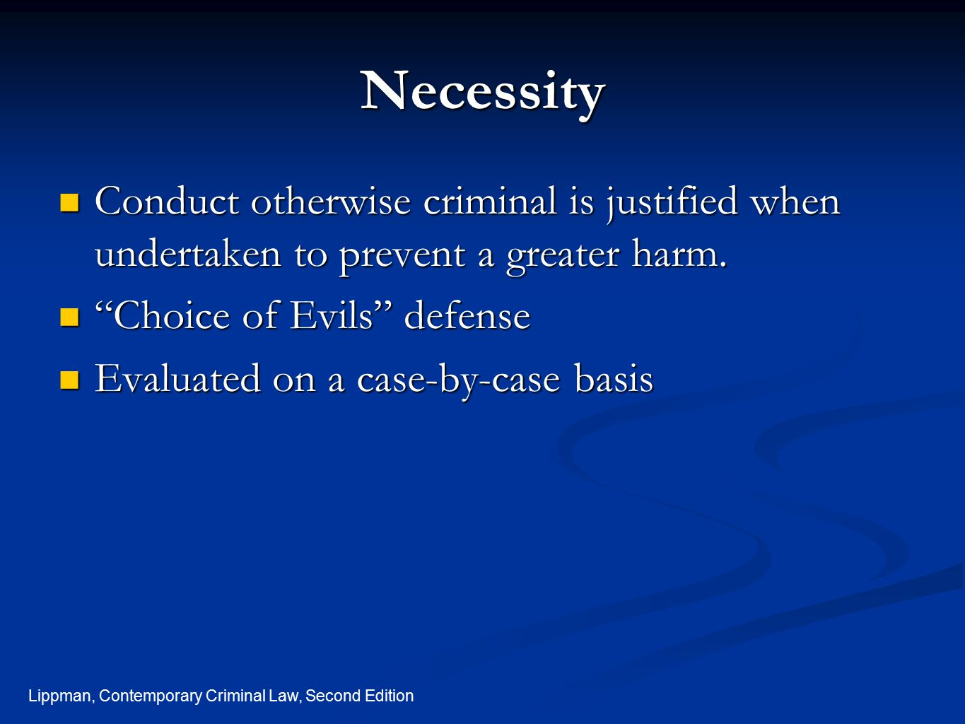 Necessity Conduct otherwise criminal is justified when undertaken to prevent a greater harm. Choice of Evils defense.