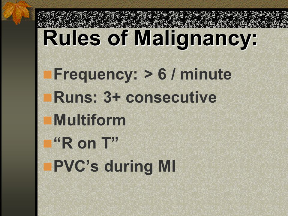 Rules of Malignancy: Frequency: > 6 / minute Runs: 3+ consecutive