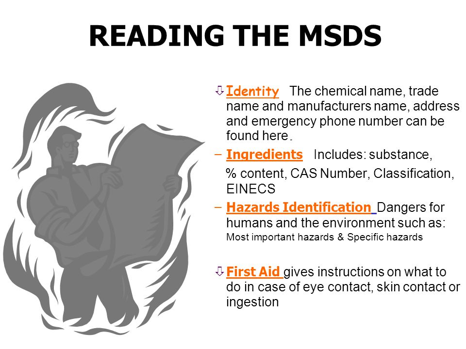 READING THE MSDS Identity The chemical name, trade name and manufacturers name, address and emergency phone number can be found here.