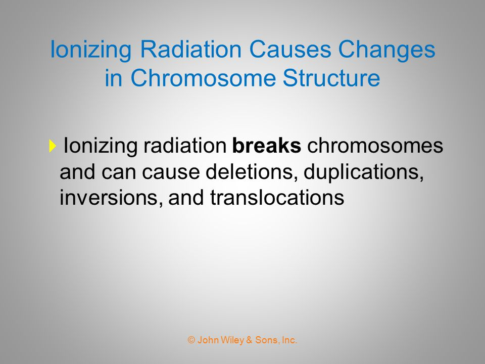 Ionizing Radiation Causes Changes in Chromosome Structure