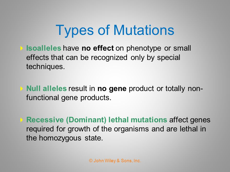 Types of Mutations Isoalleles have no effect on phenotype or small effects that can be recognized only by special techniques.