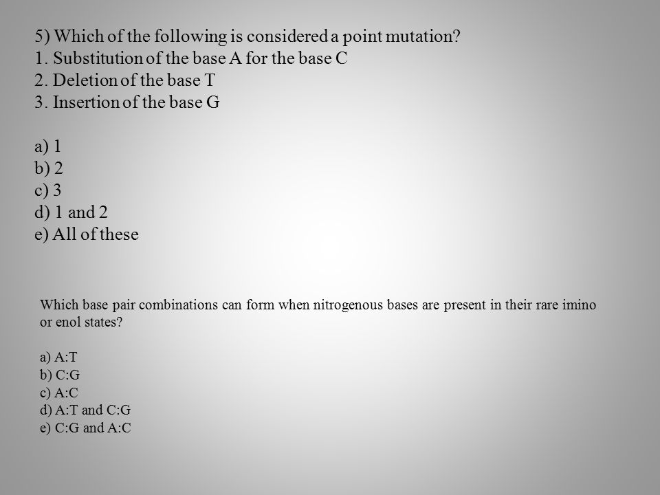 5) Which of the following is considered a point mutation