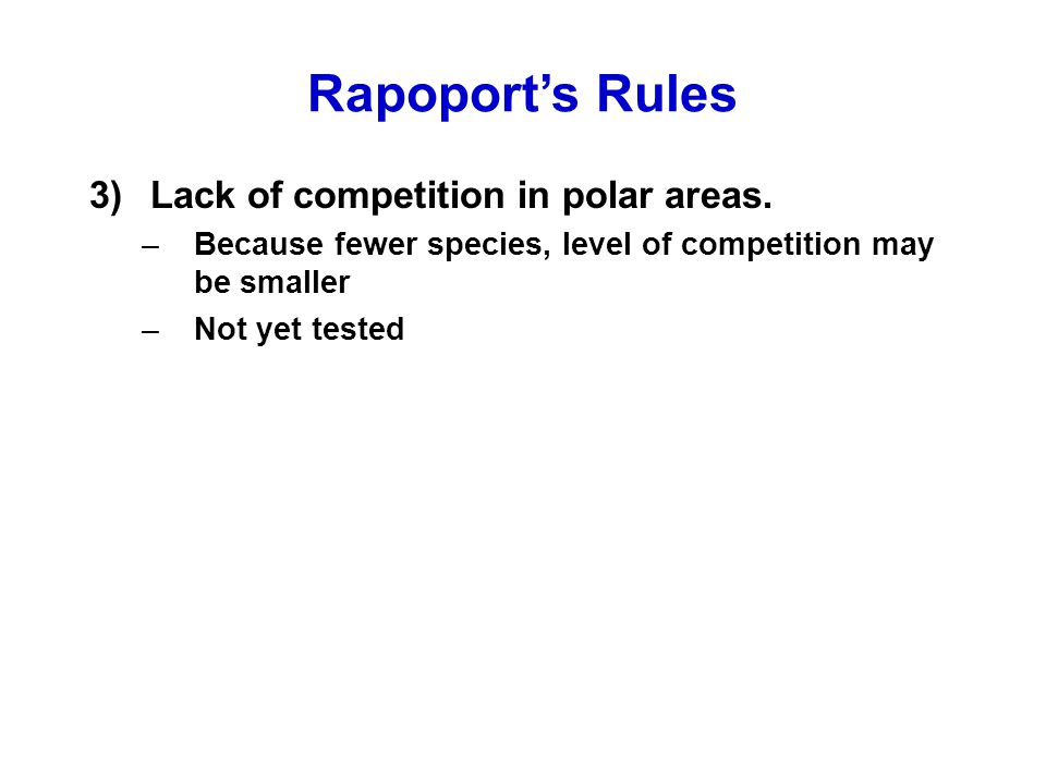 Rapoport's Rules Lack of competition in polar areas.